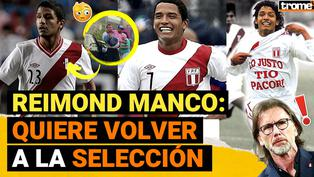 Reimond Manco confiesa querer volver a jugar con la Selección Peruana