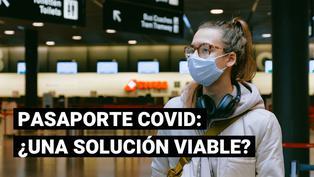 ¿Estarías de acuerdo con el uso de un pasaporte COVID?