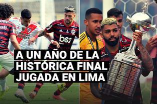 Copa Libertadores: a un año de la histórica final entre River Plate y Flamengo jugada en Lima