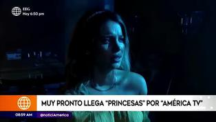 Princesas: Mira el adelanto de la nueva serie de América TV con Flavia Laos