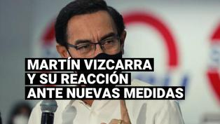 La reacción de Martín Vizcarra ante nuevas medidas frente a la segunda ola por el COVID-19