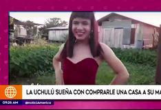 """La Uchulú sueña con comprarle una casita a su mamá: """"Quiero cumplirle todo lo que de joven no pudo"""""""