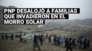 Morro Solar: Policía realizó operativo de desalojo de familias que invadieron zona intangible