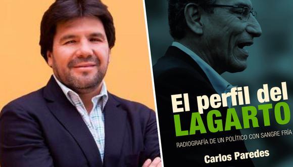 """El periodista Carlos Paredes acaba de publicar el libro """"El perfil del lagarto"""" (Editorial Planeta), donde revela hechos no conocidos del comportamiento de Martín Vizcarra"""