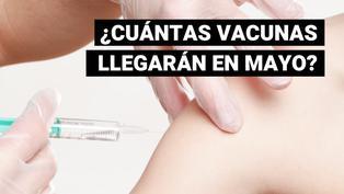 ¿Cuántas dosis de vacunas contra la COVID-19 recibirá el Perú en mayo?