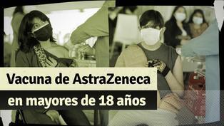 COVID-19: conoce los detalles de la aplicación de la vacuna de AstraZeneca en mayores de 18 años