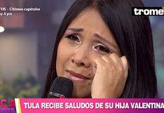 Tula Rodríguez se emociona hasta las lágrimas con saludo de su hija Valentina por su cumpleaños