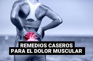 ¿Cómo aliviar el dolor muscular con remedios caseros?